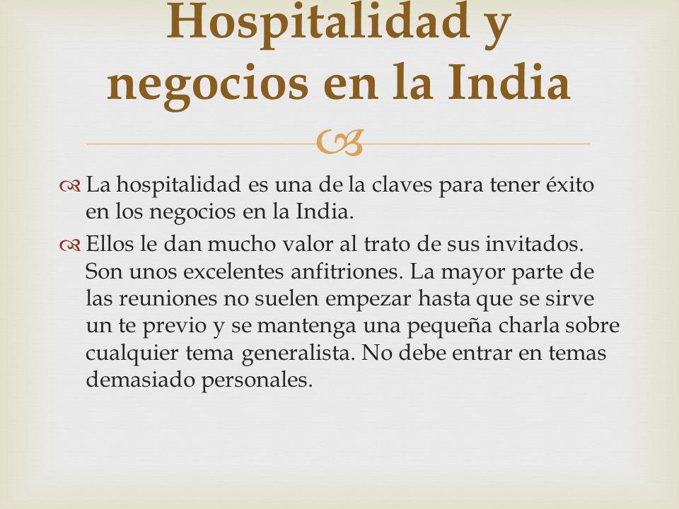 La hospitalidad es una de la claves para tener éxito en los negocios en la India. Ellos le dan mucho valor al trato de sus invitados. Son unos excelen