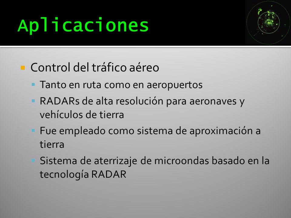 Control del tráfico aéreo Tanto en ruta como en aeropuertos RADARs de alta resolución para aeronaves y vehículos de tierra Fue empleado como sistema d