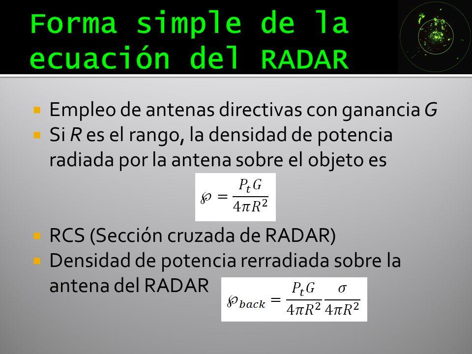 Empleo de antenas directivas con ganancia G Si R es el rango, la densidad de potencia radiada por la antena sobre el objeto es RCS (Sección cruzada de