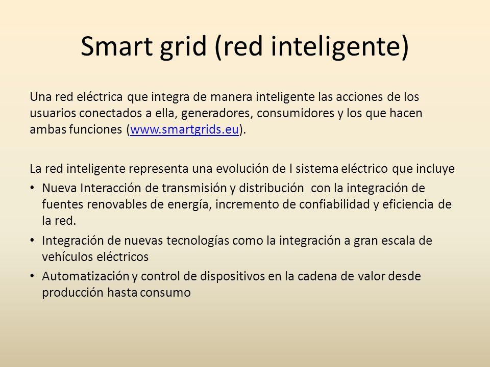 Smart grid (red inteligente) Una red eléctrica que integra de manera inteligente las acciones de los usuarios conectados a ella, generadores, consumid