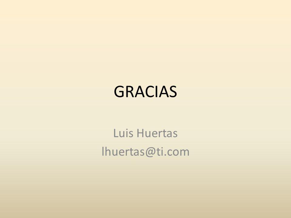 GRACIAS Luis Huertas lhuertas@ti.com