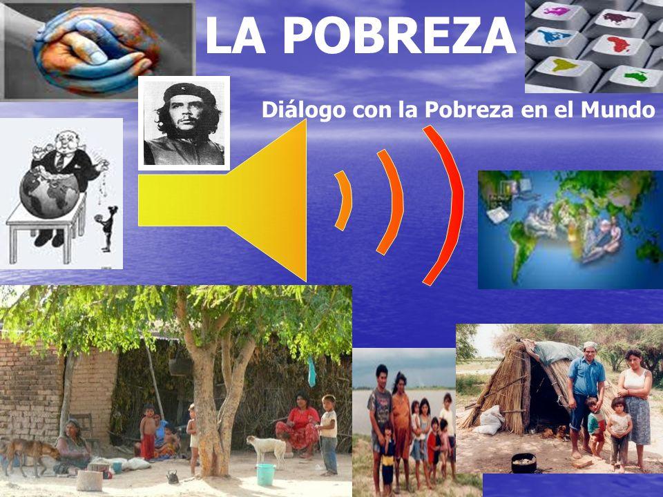 LA POBREZA Diálogo con la Pobreza en el Mundo