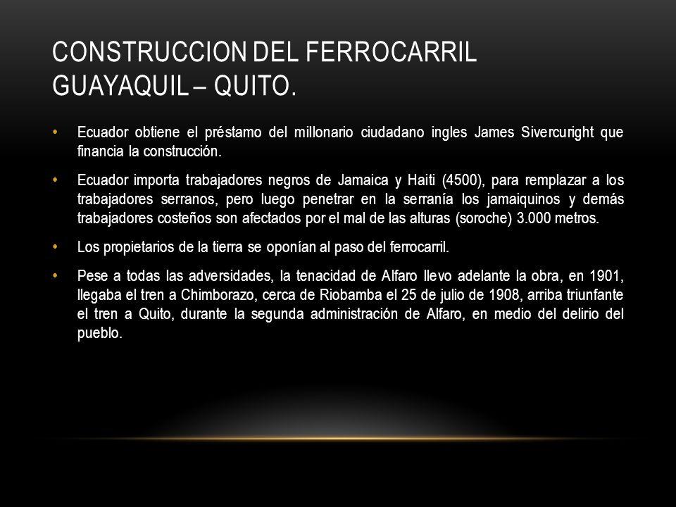 CONSTRUCCION DEL FERROCARRIL GUAYAQUIL – QUITO. Ecuador obtiene el préstamo del millonario ciudadano ingles James Sivercuright que financia la constru