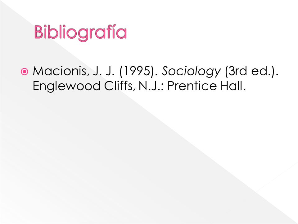 Macionis, J. J. (1995). Sociology (3rd ed.). Englewood Cliffs, N.J.: Prentice Hall.