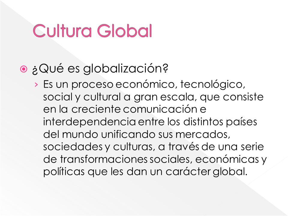 ¿Qué es globalización? Es un proceso económico, tecnológico, social y cultural a gran escala, que consiste en la creciente comunicación e interdepende