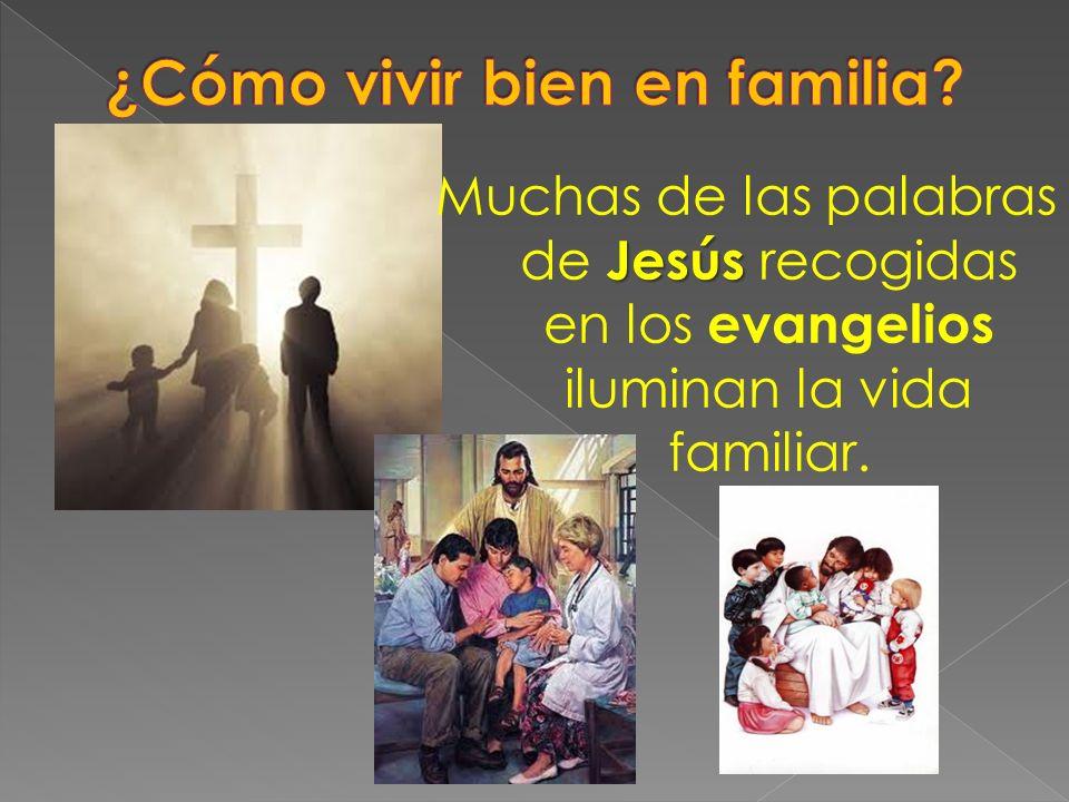 Jesús Muchas de las palabras de Jesús recogidas en los evangelios iluminan la vida familiar.