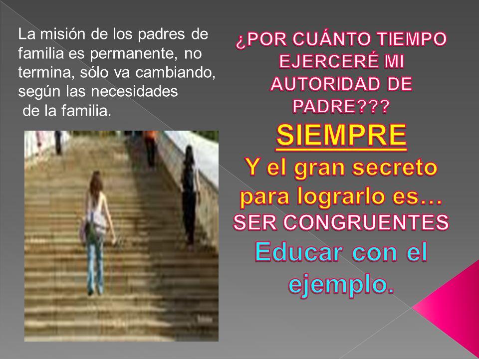 La misión de los padres de familia es permanente, no termina, sólo va cambiando, según las necesidades de la familia.
