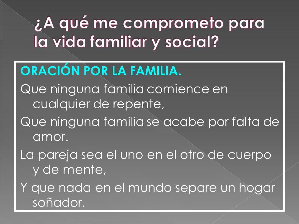 ORACIÓN POR LA FAMILIA. Que ninguna familia comience en cualquier de repente, Que ninguna familia se acabe por falta de amor. La pareja sea el uno en