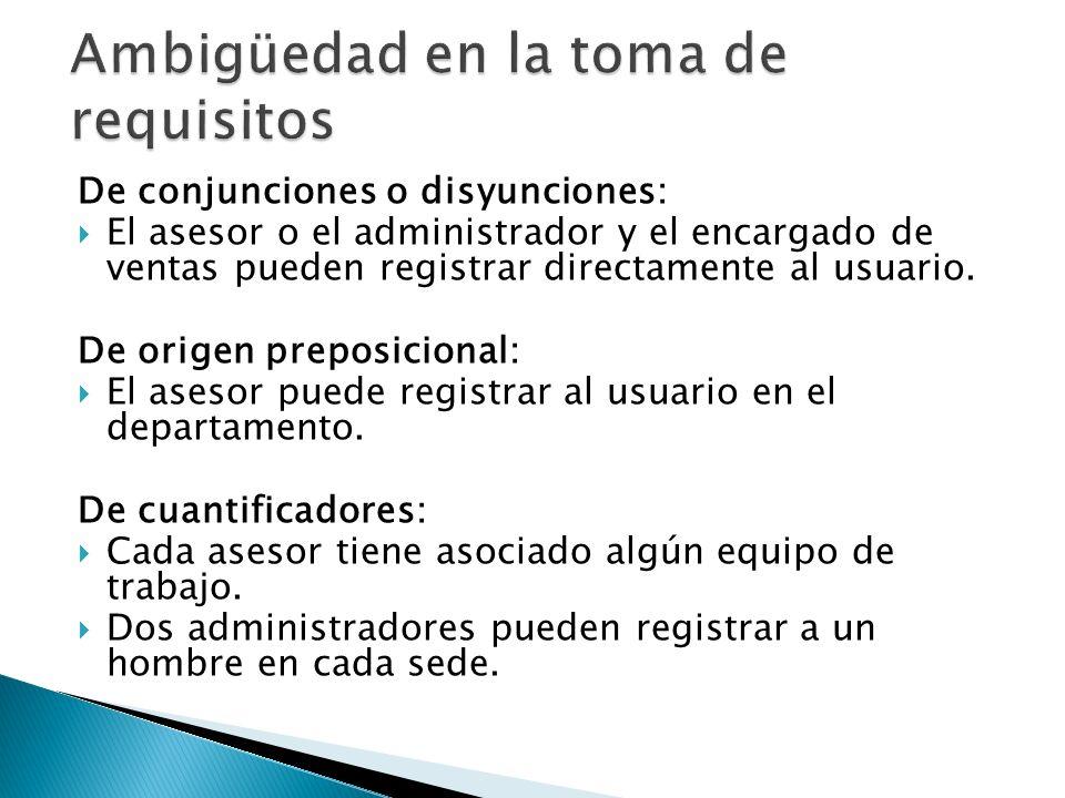 De conjunciones o disyunciones: El asesor o el administrador y el encargado de ventas pueden registrar directamente al usuario.