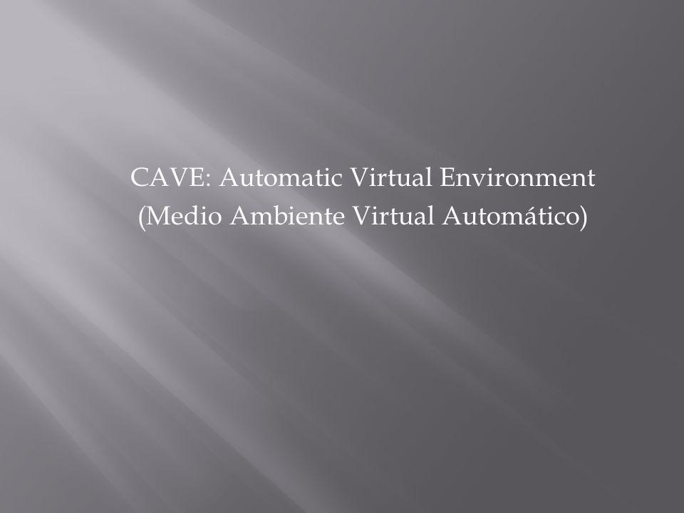 CAVE: Automatic Virtual Environment (Medio Ambiente Virtual Automático)