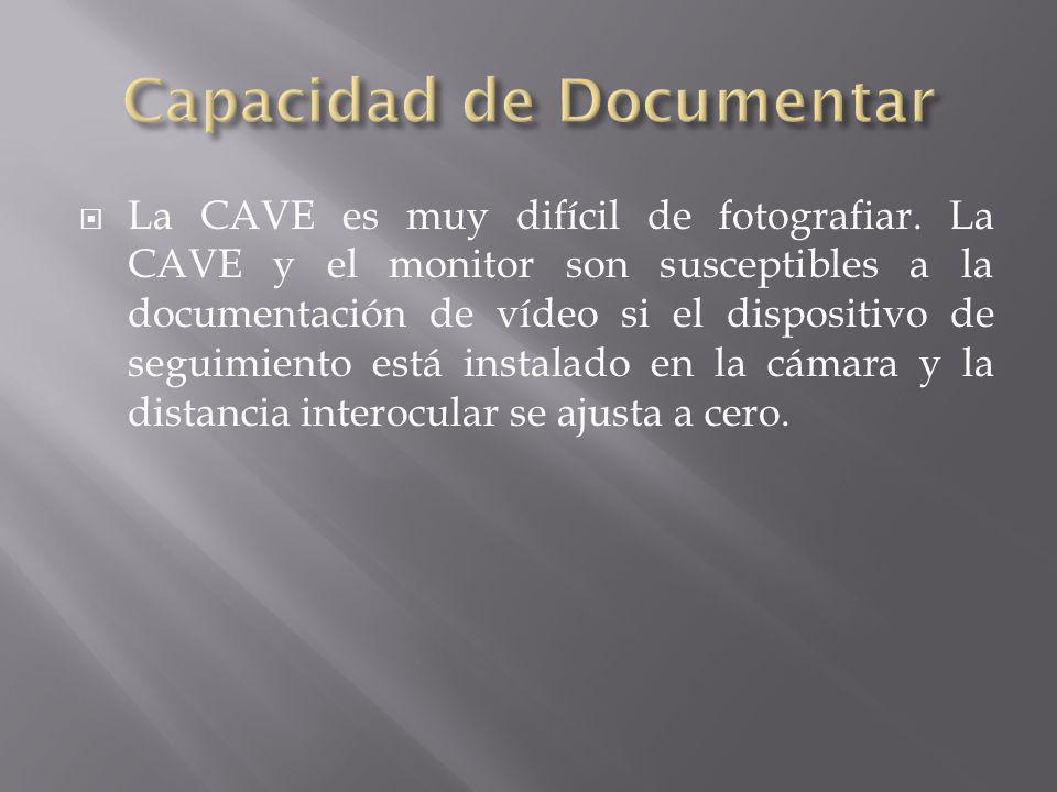 La CAVE es muy difícil de fotografiar. La CAVE y el monitor son susceptibles a la documentación de vídeo si el dispositivo de seguimiento está instala
