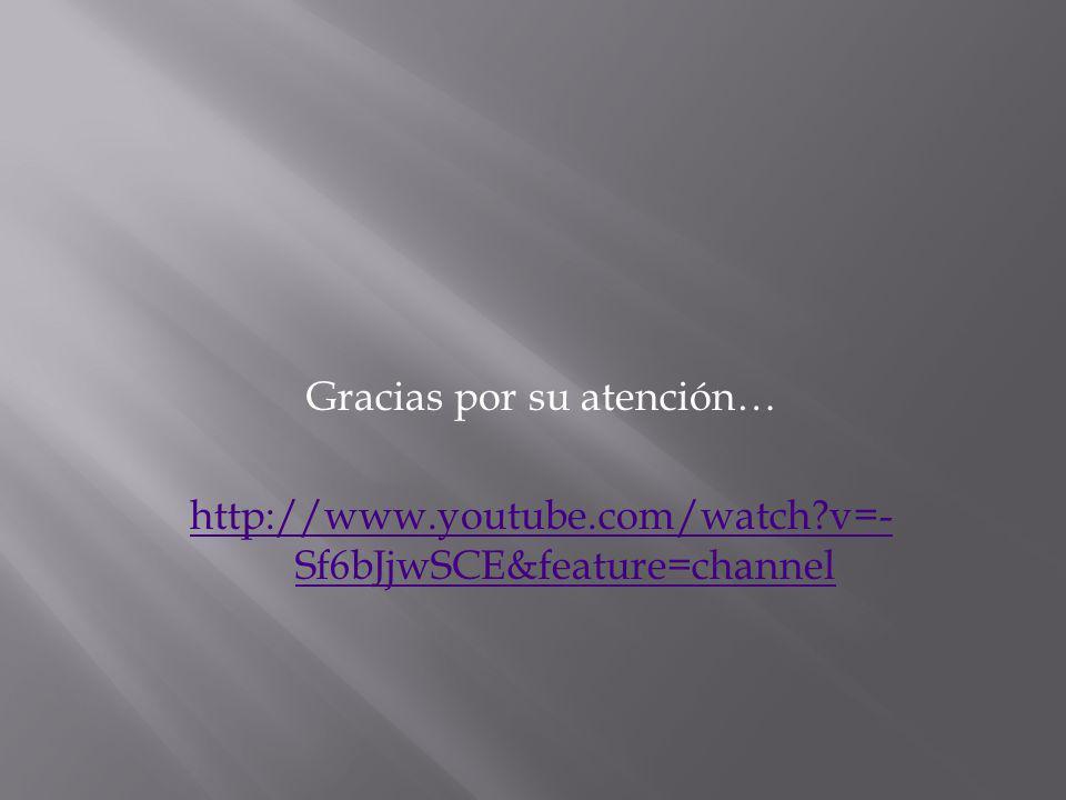 Gracias por su atención… http://www.youtube.com/watch?v=- Sf6bJjwSCE&feature=channel