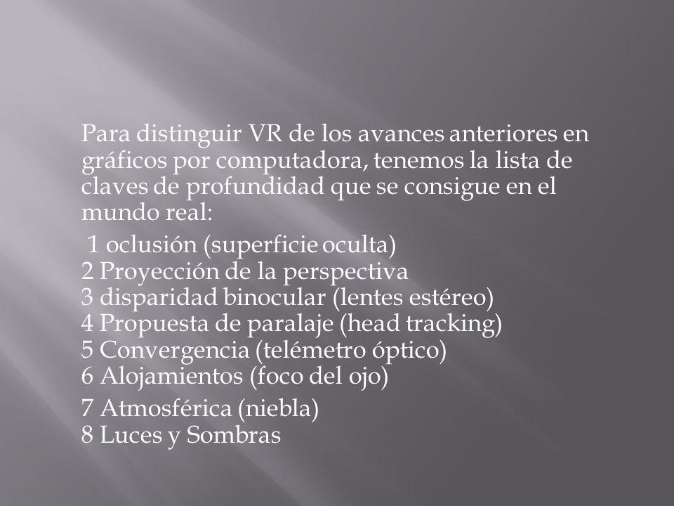 Para distinguir VR de los avances anteriores en gráficos por computadora, tenemos la lista de claves de profundidad que se consigue en el mundo real: