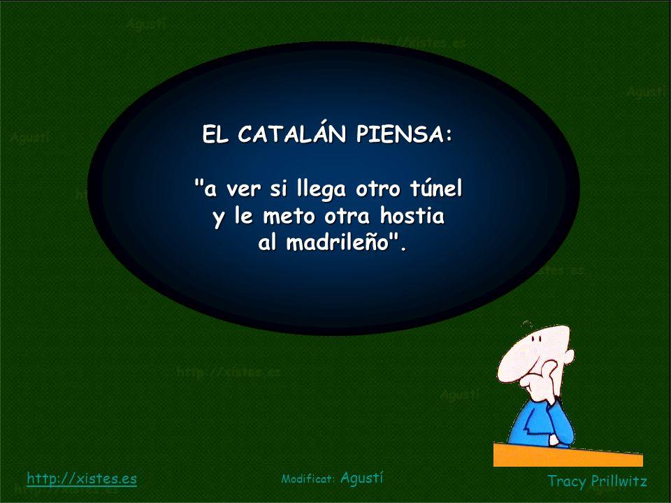 EL CATALÁN PIENSA: a ver si llega otro túnel y le meto otra hostia al madrileño .