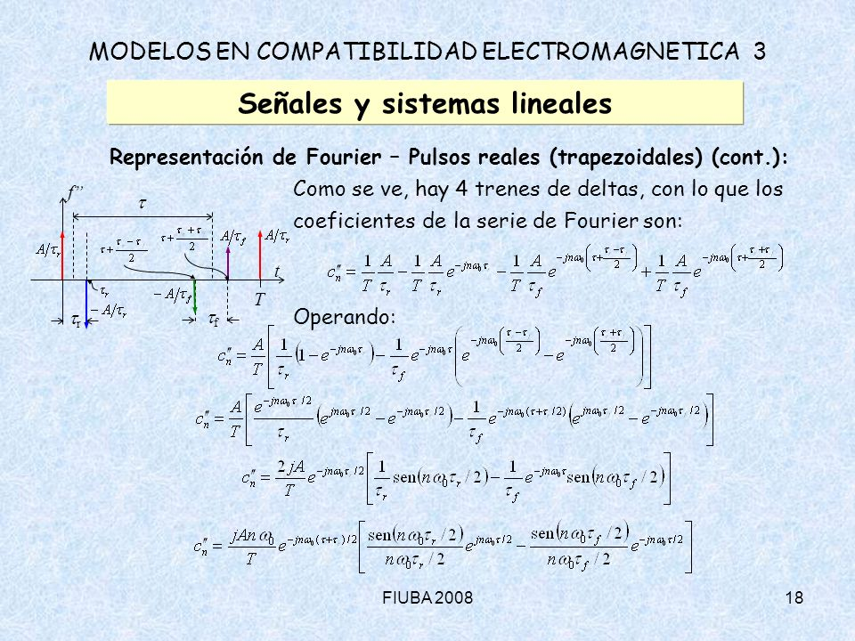 FIUBA 200818 MODELOS EN COMPATIBILIDAD ELECTROMAGNETICA 3 Señales y sistemas lineales Representación de Fourier – Pulsos reales (trapezoidales) (cont.