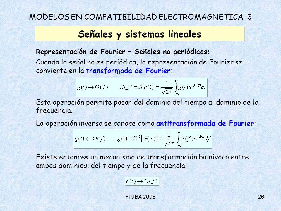 FIUBA 200826 MODELOS EN COMPATIBILIDAD ELECTROMAGNETICA 3 Señales y sistemas lineales Representación de Fourier – Señales no periódicas: Cuando la señ