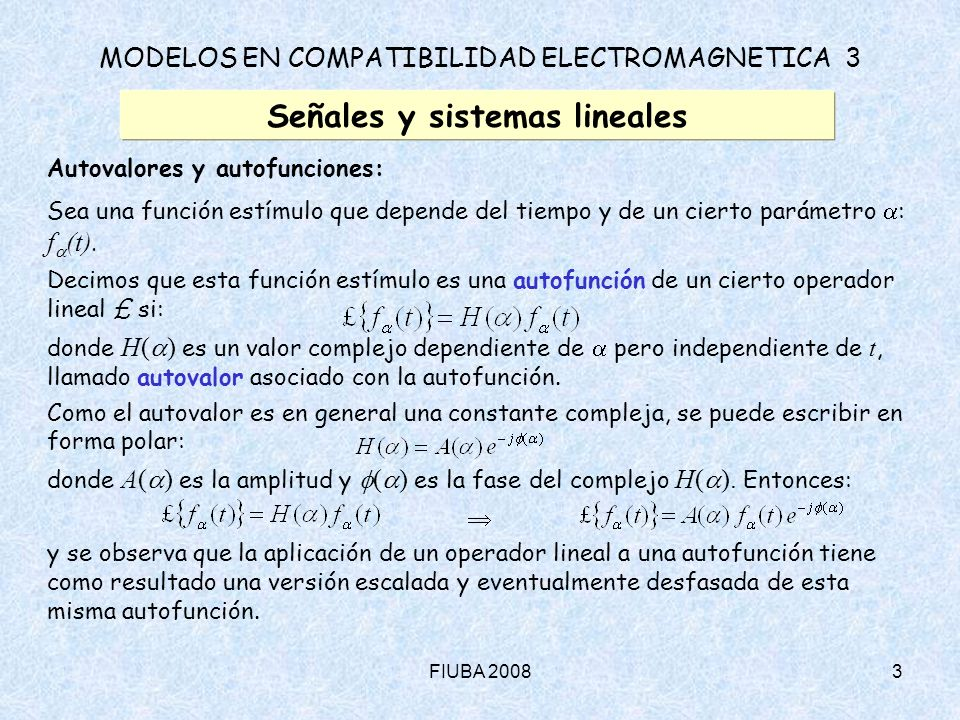 FIUBA 20083 MODELOS EN COMPATIBILIDAD ELECTROMAGNETICA 3 Señales y sistemas lineales Autovalores y autofunciones: Sea una función estímulo que depende