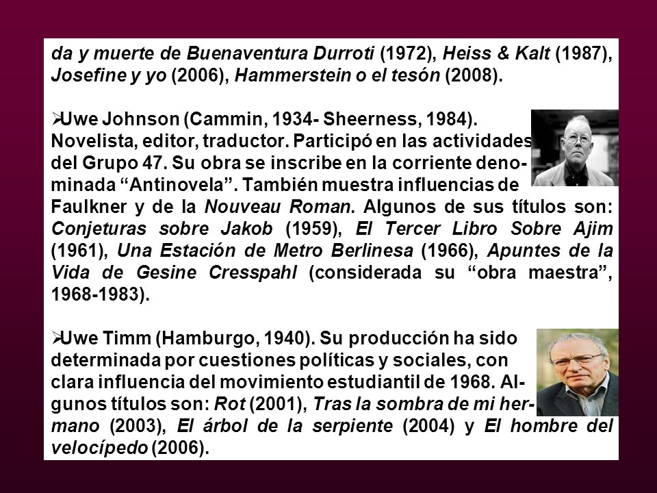 da y muerte de Buenaventura Durroti (1972), Heiss & Kalt (1987), Josefine y yo (2006), Hammerstein o el tesón (2008). Uwe Johnson (Cammin, 1934- Sheer