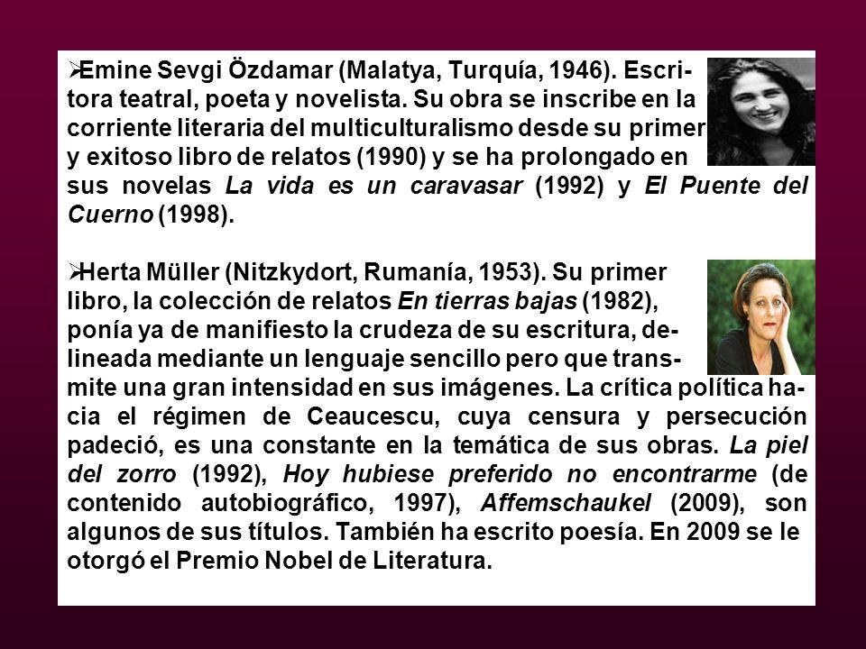 Emine Sevgi Özdamar (Malatya, Turquía, 1946). Escri- tora teatral, poeta y novelista. Su obra se inscribe en la corriente literaria del multiculturali