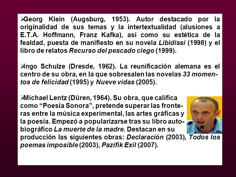 Georg Klein (Augsburg, 1953). Autor destacado por la originalidad de sus temas y la intertextualidad (alusiones a E.T.A. Hoffmann, Franz Kafka), así c