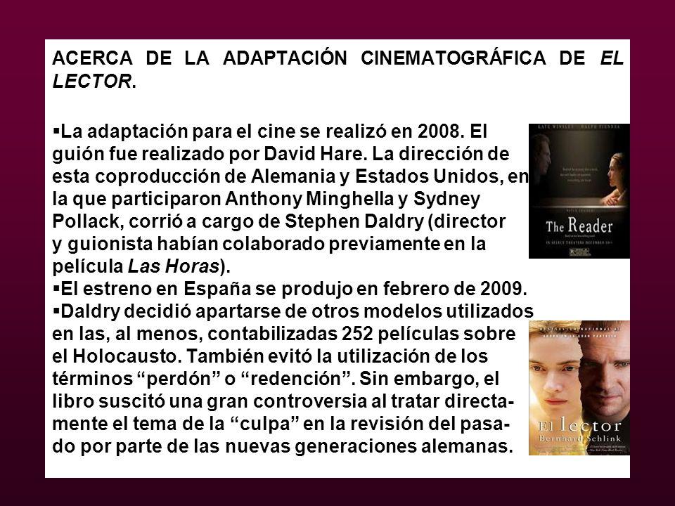 ACERCA DE LA ADAPTACIÓN CINEMATOGRÁFICA DE EL LECTOR. La adaptación para el cine se realizó en 2008. El guión fue realizado por David Hare. La direcci