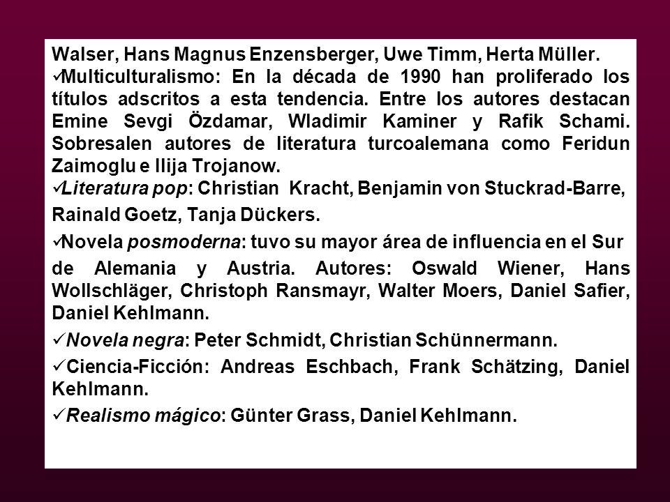 Walser, Hans Magnus Enzensberger, Uwe Timm, Herta Müller. Multiculturalismo: En la década de 1990 han proliferado los títulos adscritos a esta tendenc