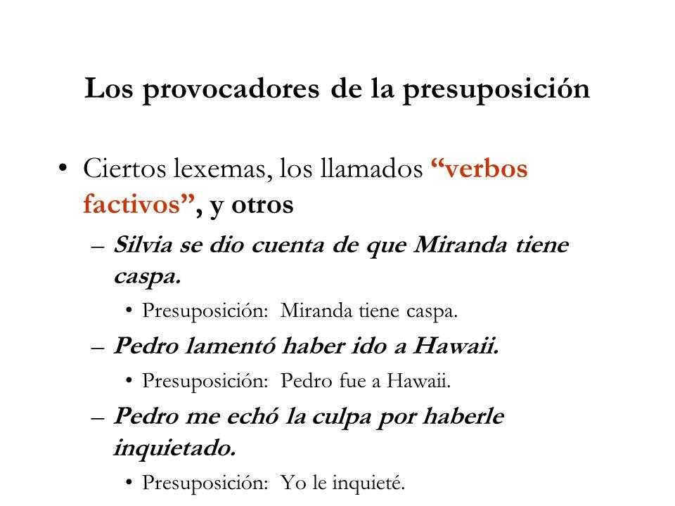 Los provocadores de la presuposición Ciertos lexemas, los llamados verbos factivos, y otros –Silvia se dio cuenta de que Miranda tiene caspa.