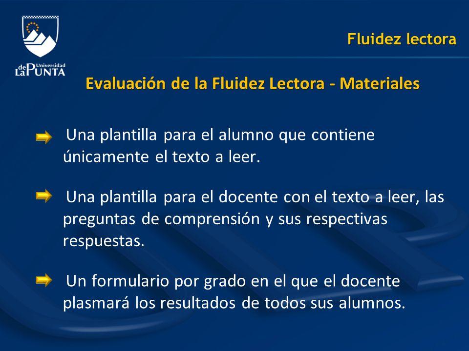 Fluidez lectora Evaluación de la Fluidez Lectora - Materiales Una plantilla para el alumno que contiene únicamente el texto a leer. Una plantilla para