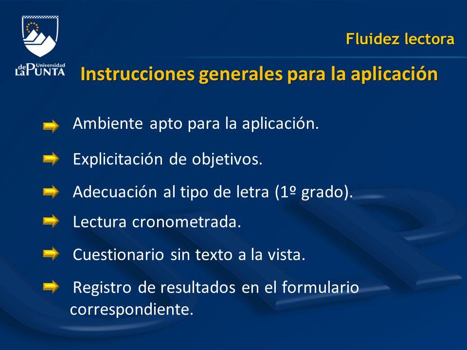 Fluidez lectora Instrucciones generales para la aplicación Ambiente apto para la aplicación. Explicitación de objetivos. Adecuación al tipo de letra (