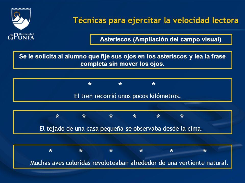 Técnicas para ejercitar la velocidad lectora Asteriscos (Ampliación del campo visual) Se le solicita al alumno que fije sus ojos en los asteriscos y l