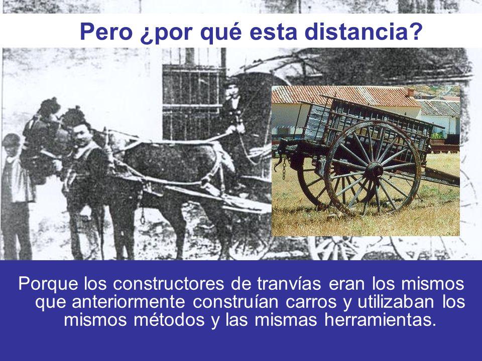 Porque los constructores de tranvías eran los mismos que anteriormente construían carros y utilizaban los mismos métodos y las mismas herramientas.