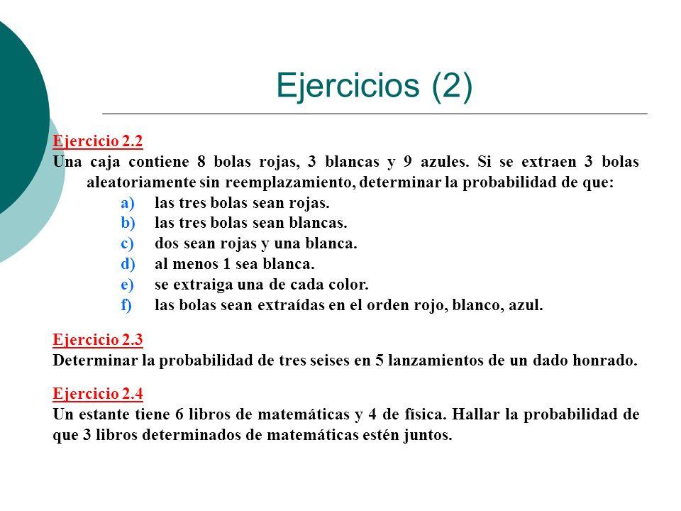 Ejercicios (2) Ejercicio 2.2 Una caja contiene 8 bolas rojas, 3 blancas y 9 azules. Si se extraen 3 bolas aleatoriamente sin reemplazamiento, determin