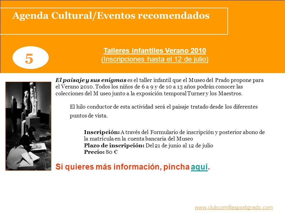 Agenda Cultural/Eventos recomendados www.clubcomillaspostgrado.com 5 Talleres infantiles Verano 2010 (Inscripciones hasta el 12 de julio) El paisaje y sus enigmas es el taller infantil que el Museo del Prado propone para el Verano 2010.