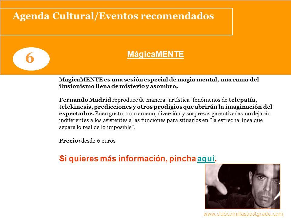 Agenda Cultural/Eventos recomendados www.clubcomillaspostgrado.com 6 MágicaMENTE www.clubcomillaspostgrado.com MagicaMENTE es una sesión especial de magia mental, una rama del ilusionismo llena de misterio y asombro.