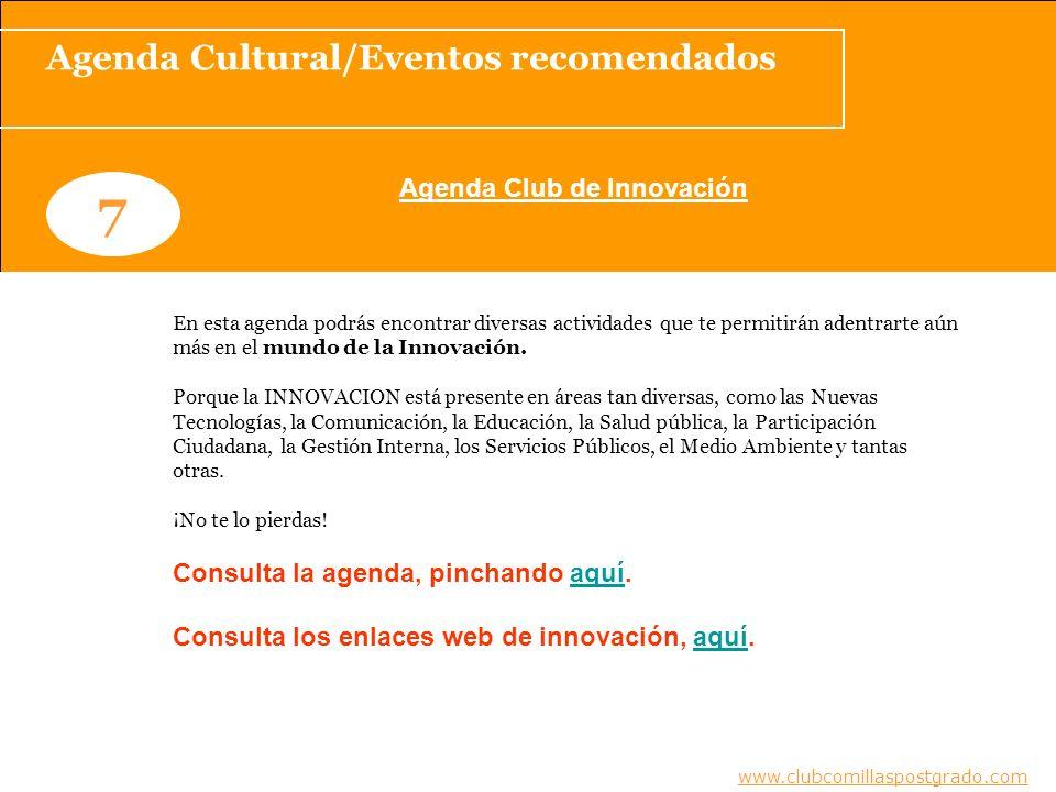 Agenda Cultural/Eventos recomendados www.clubcomillaspostgrado.com 7 Agenda Club de Innovación www.clubcomillaspostgrado.com En esta agenda podrás encontrar diversas actividades que te permitirán adentrarte aún más en el mundo de la Innovación.
