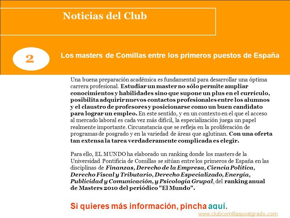 Noticias del Club www.clubcomillaspostgrado.com 2 Los masters de Comillas entre los primeros puestos de España Una buena preparación académica es fundamental para desarrollar una óptima carrera profesional.