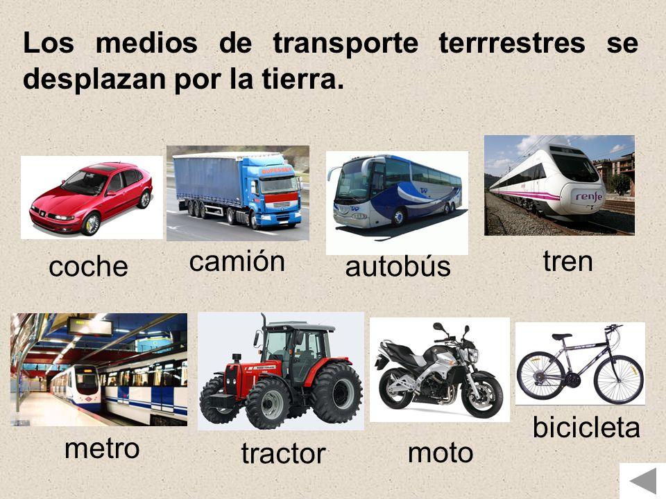 Los medios de transporte terrrestres se desplazan por la tierra. coche camión autobús tren metro tractor moto bicicleta