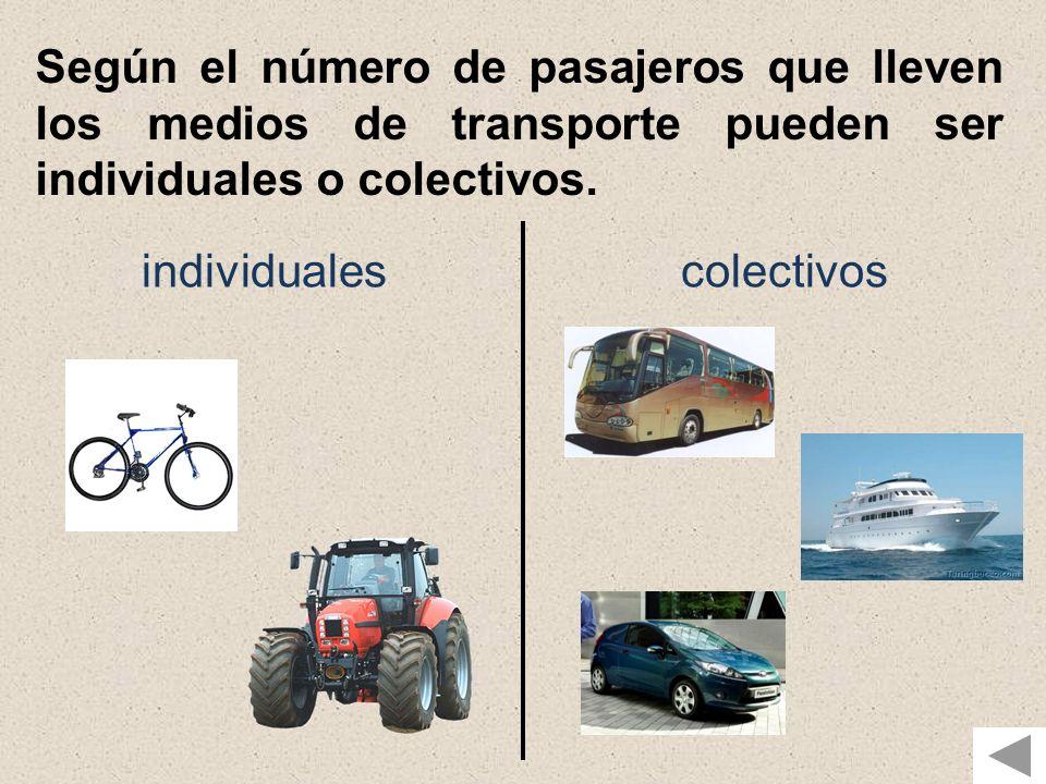 Según el número de pasajeros que lleven los medios de transporte pueden ser individuales o colectivos. individualescolectivos