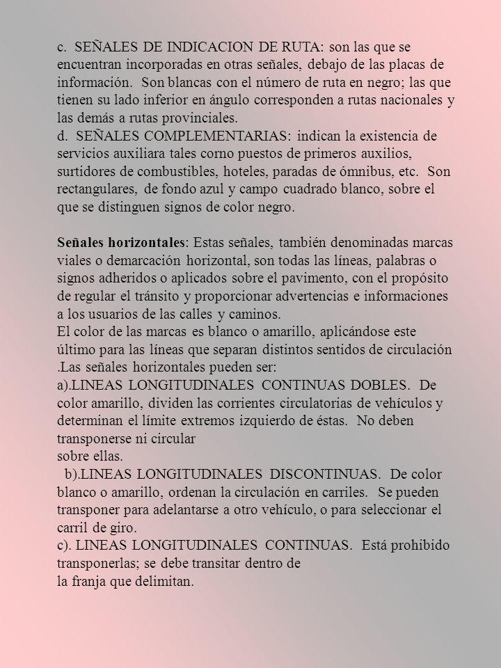 c. SEÑALES DE INDICACION DE RUTA: son las que se encuentran incorporadas en otras señales, debajo de las placas de información. Son blancas con el núm