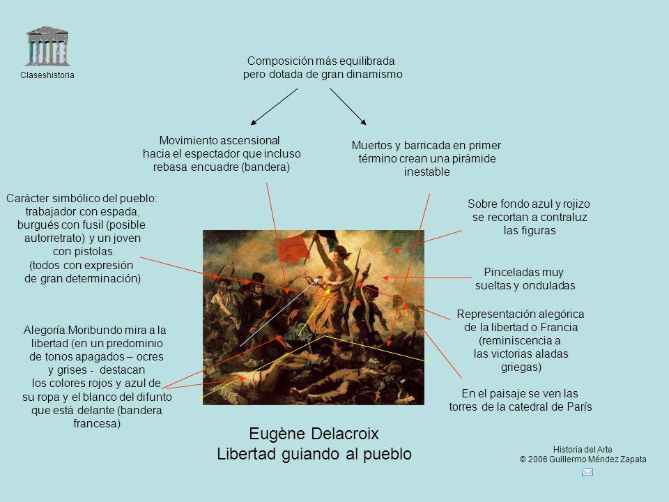 Claseshistoria Historia del Arte © 2006 Guillermo Méndez Zapata Eugène Delacroix Libertad guiando al pueblo Muertos y barricada en primer término crea