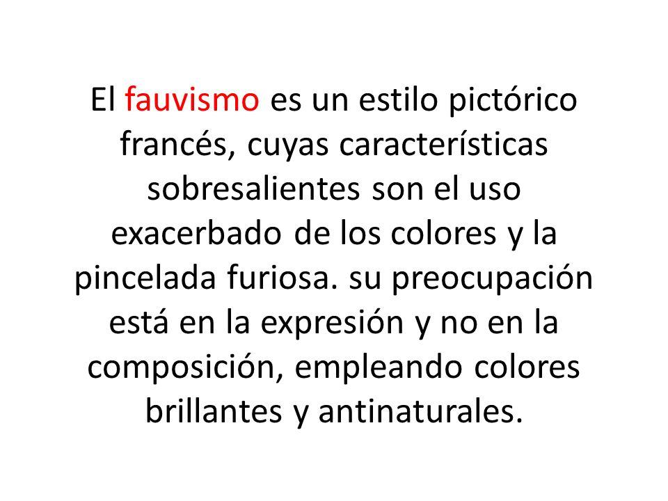 El fauvismo es un estilo pictórico francés, cuyas características sobresalientes son el uso exacerbado de los colores y la pincelada furiosa. su preoc