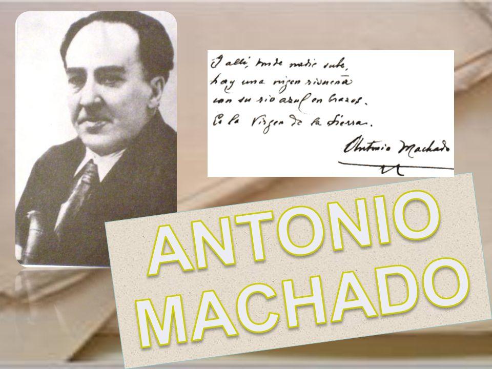 ANTONIO MACHADO Nació el 26 de julio de 1875 en Sevilla.