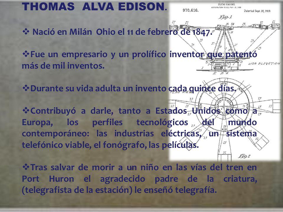 THOMAS ALVA EDISON.Nació en Milán Ohio el 11 de febrero de 1847.