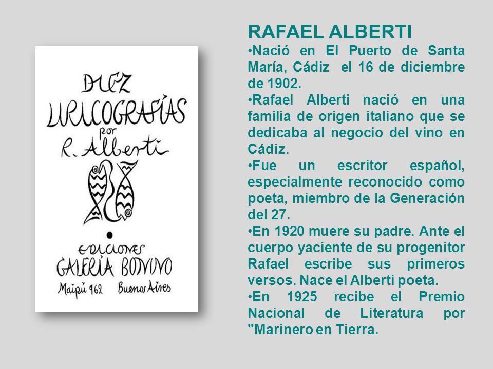 RAFAEL ALBERTI Nació en El Puerto de Santa María, Cádiz el 16 de diciembre de 1902.