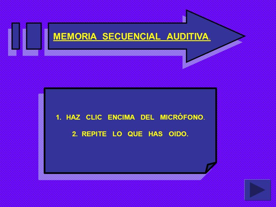 MEMORIA SECUENCIAL AUDITIVA.1.HAZ CLIC ENCIMA DEL MICRÓFONO.