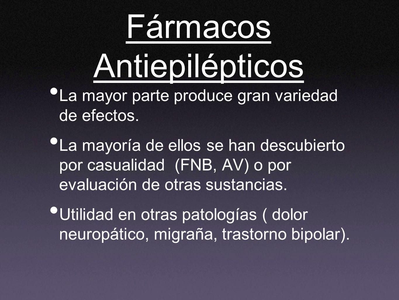 Fármacos Antiepilépticos La mayor parte produce gran variedad de efectos. La mayoría de ellos se han descubierto por casualidad (FNB, AV) o por evalua