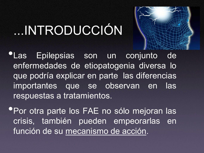 ...INTRODUCCIÓN Las Epilepsias son un conjunto de enfermedades de etiopatogenia diversa lo que podría explicar en parte las diferencias importantes qu