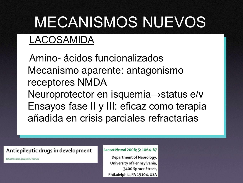 MECANISMOS NUEVOS LACOSAMIDA Amino- ácidos funcionalizados Mecanismo aparente: antagonismo receptores NMDA Neuroprotector en isquemiastatus e/v Ensayo