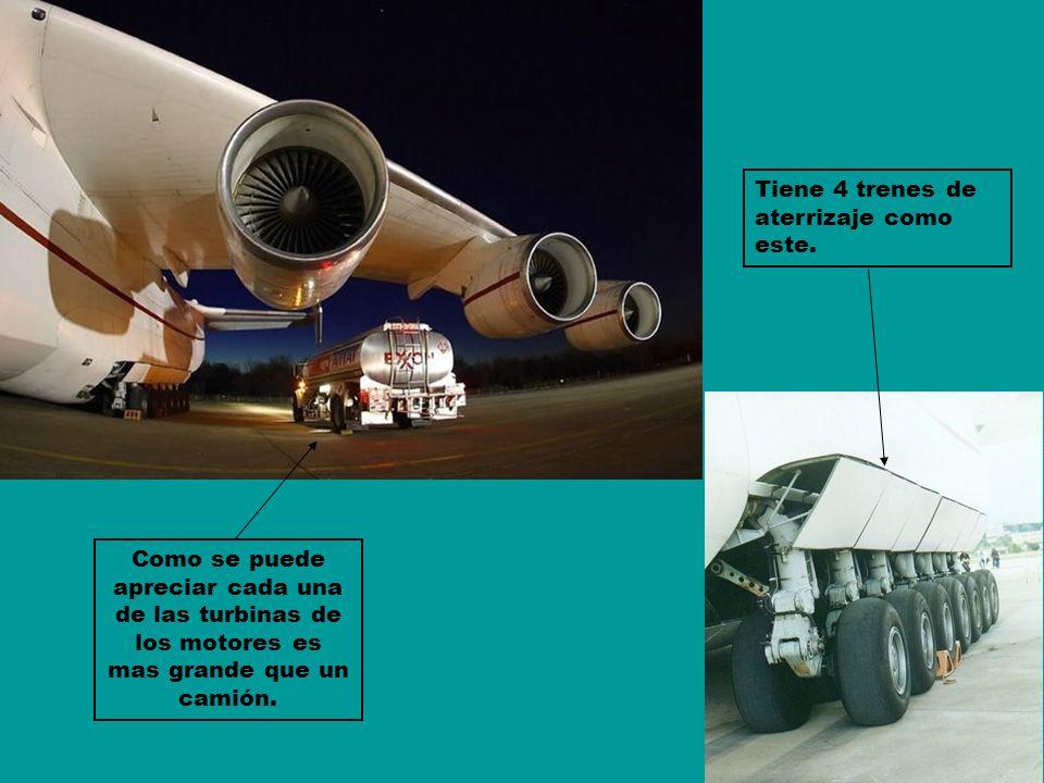Como se puede apreciar cada una de las turbinas de los motores es mas grande que un camión. Tiene 4 trenes de aterrizaje como este.