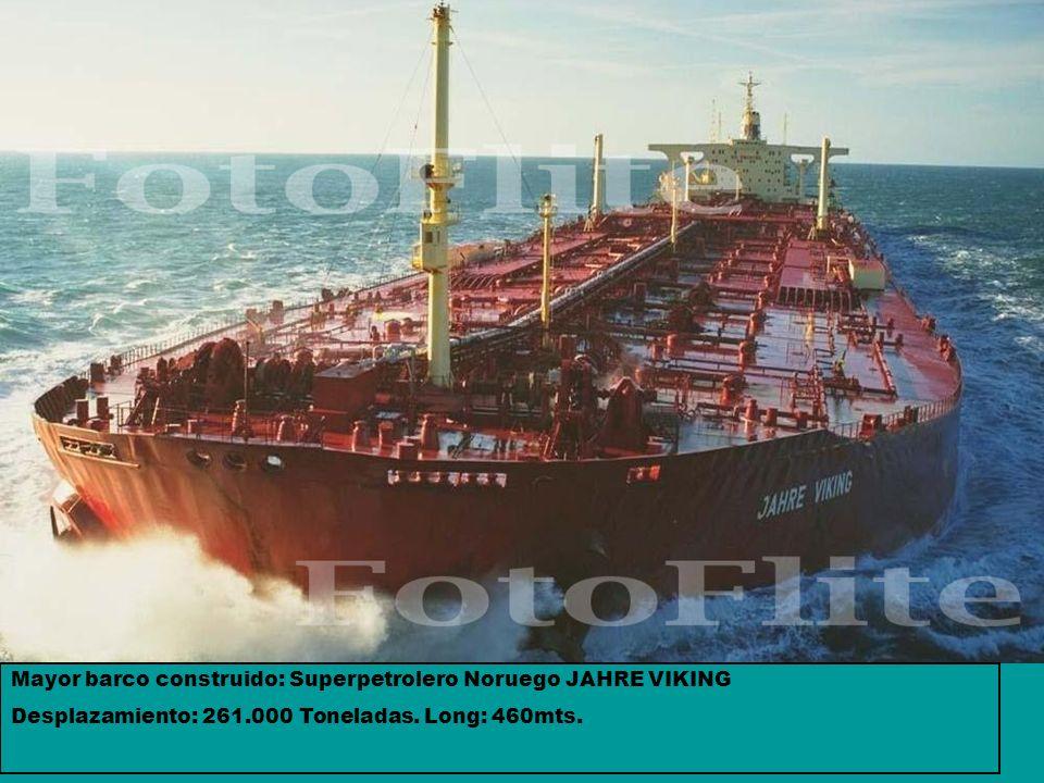 Mayor barco construido: Superpetrolero Noruego JAHRE VIKING Desplazamiento: 261.000 Toneladas. Long: 460mts.